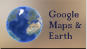 Google Maps & Earth